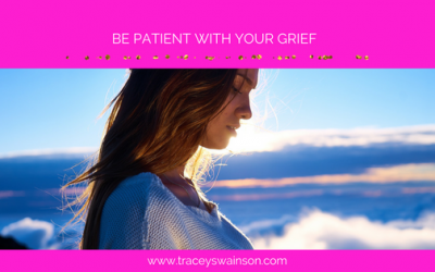 BE PATIENT WITH YOUR GRIEF