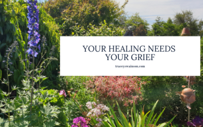 Your Healing Needs Your Grief