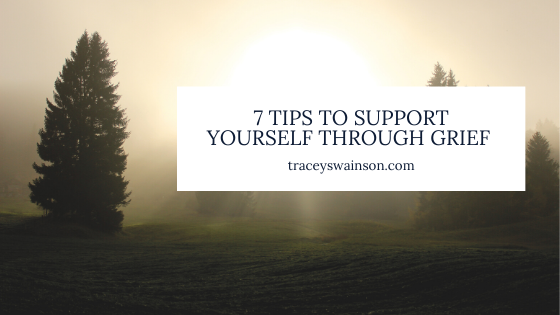 7 Tips to Support Yourself Through Grief